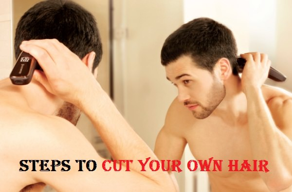 Style Your Own Hair: How To Cut Your Own Hair? (Men